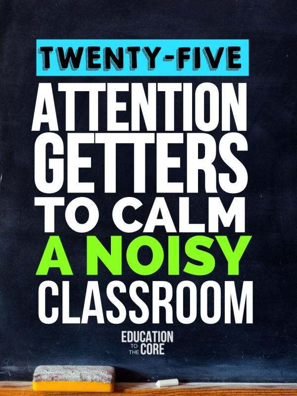 25 Attention Getters to Calm a Noisy Classroom from the Education to the Core Blog