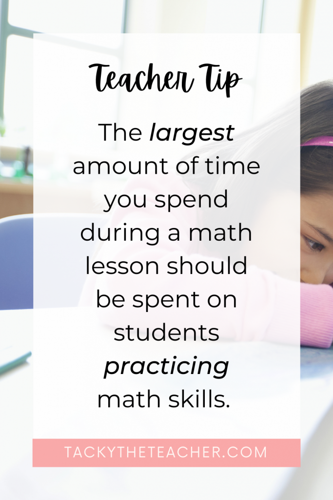 Teacher Tip: The largest amount of time you spend during a math lesson should be spent on student practicing math skills