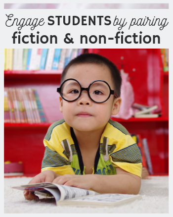 Pairing Fiction and Non-fiction Text to Engage Students and Increase Learning